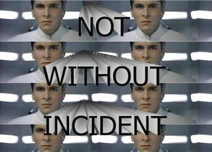 Not without incident.