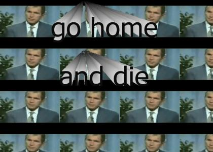 go home and die