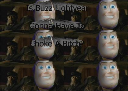 Is Buzz Lightyear Gonna Hafta Choke A Bitch?