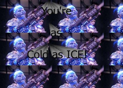 You're as cold as Ice