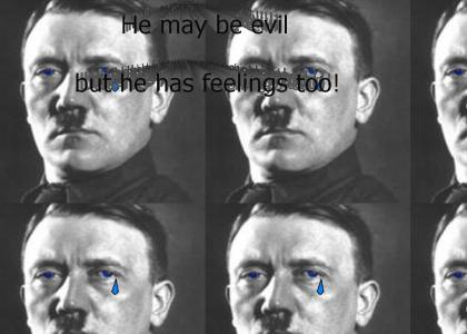 Hitler has feelings too...