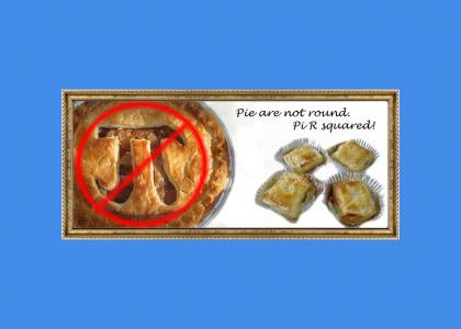 Pie are not round.
