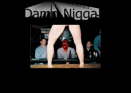 can a NiGGA get a table dance?