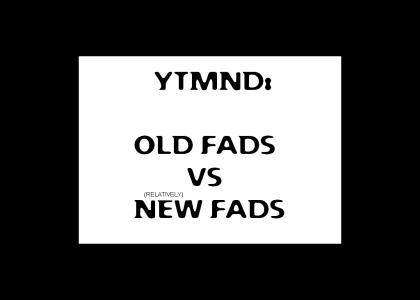 Old Fads VS New Fads.