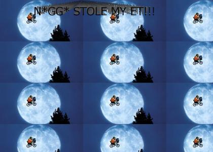 n*gg* stole my ET