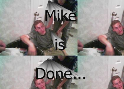 Mike is done...