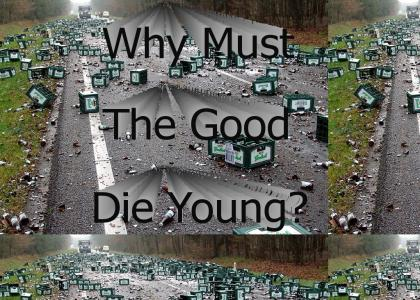 Why must the good die young?