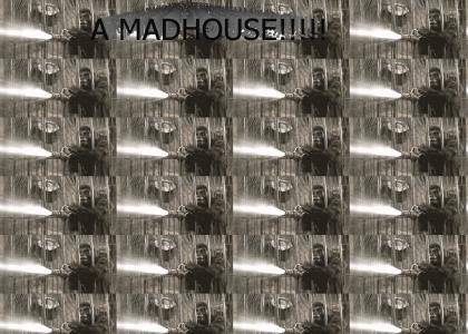 It's a madhouse!!!!!