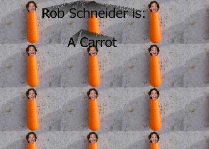 Rob Schneider is: A Carrot