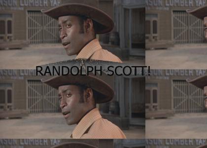 You'd do it for Randolph Scott