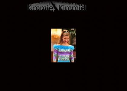 Kimmie Kimmie!