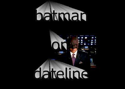 Batman on Dateline.