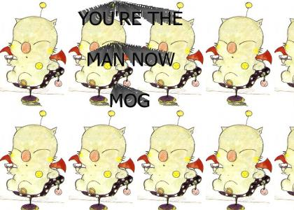 You're the man now, Mog!