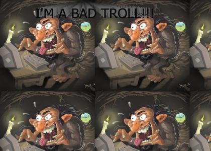 I'm a Bad Troll
