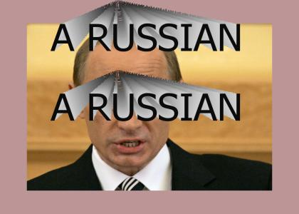 A Russian, a Russian