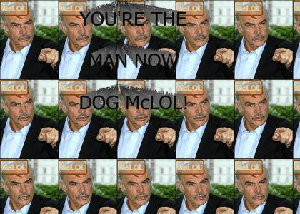 McLOLTMND: You're the man now, dog!