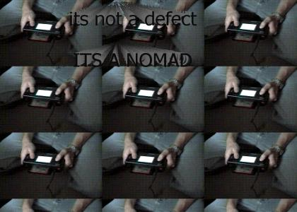 Its not a defect ITS A NOMAD!!1