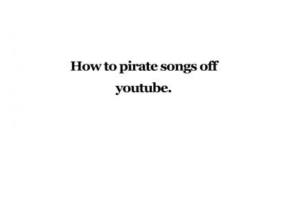 How to pirate songs from youtube