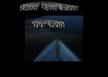 Rawr Rawr Rawr Your Boat