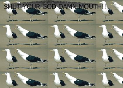SHUT YOUR GOD DAMN MOUTH!!!
