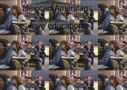 Mexican Americans love education....