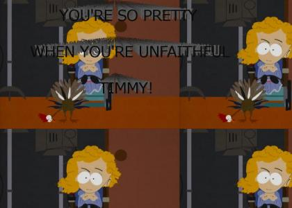 You're so PRETTY when you're unfaithful, Timmy!