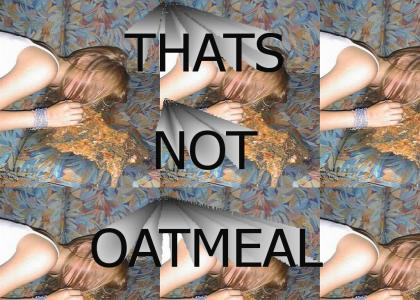 That's Not Oatmeal