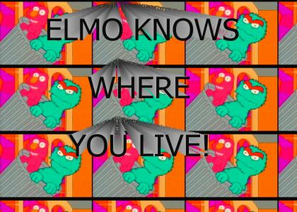 Elmo Knows Where You Live!