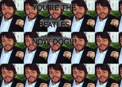 You're The Beatles Now Dog!