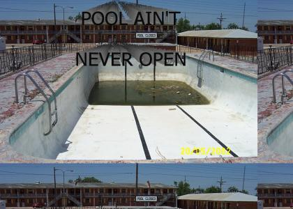 POOL AIN'T NEVER OPEN