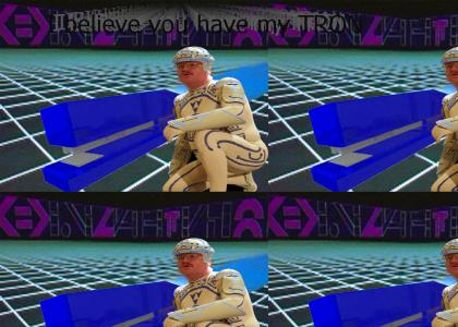 I believe you have my TRON