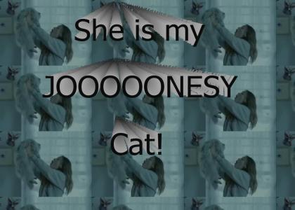 She is My JOOOOOONESY Cat!