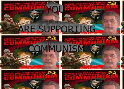 You're supporting Communism!!!