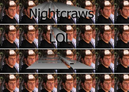 Nightcraws lol