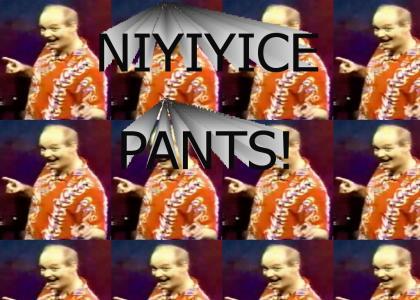 Niyiyice Pants!
