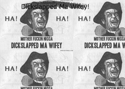 Dickslapped Ma Wifey