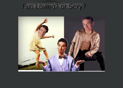 Bill Nye: Fun loving or Sexy?