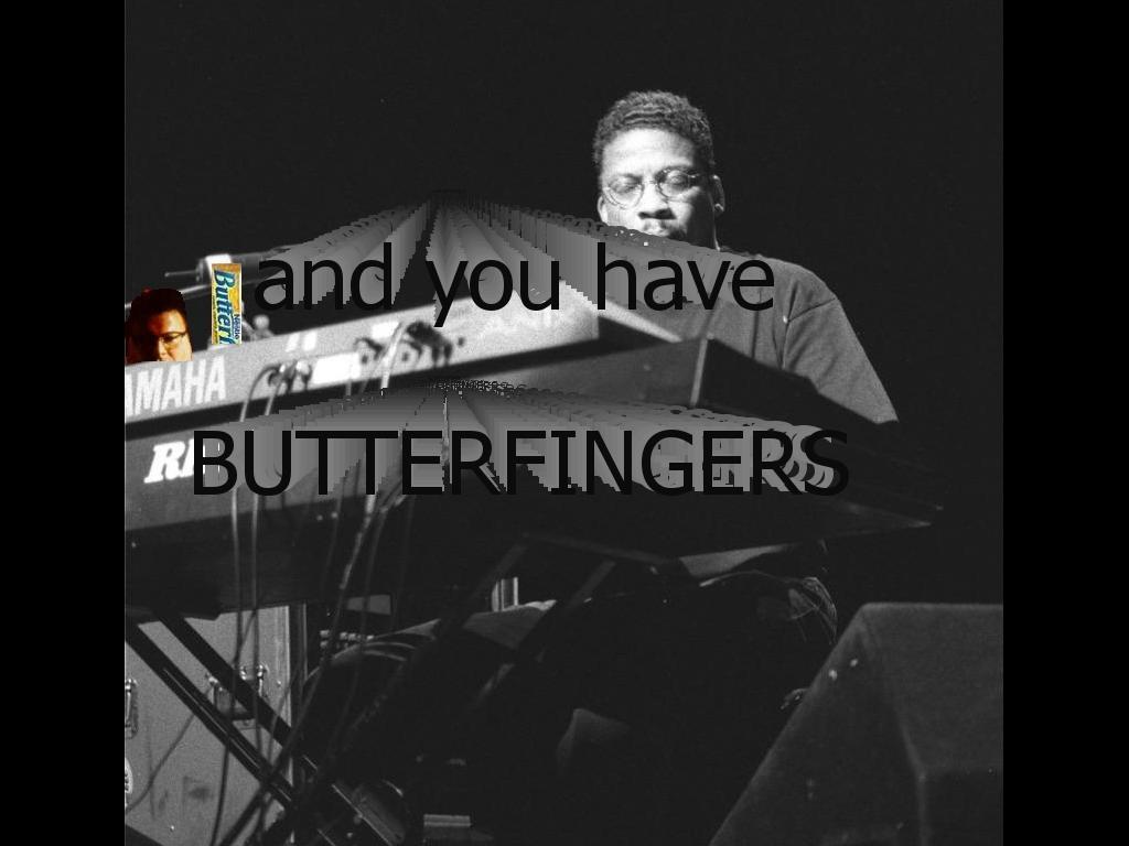 andyouhavebutterfingers