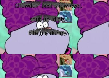 Chowder- Best show ever, shut up idiots