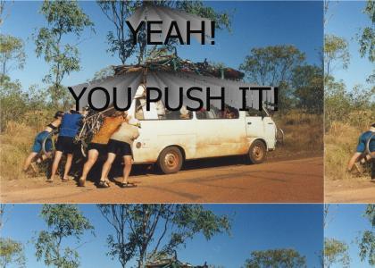YEAH, YOU PUSH IT!