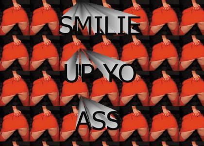 SMILIE UP YO ASS