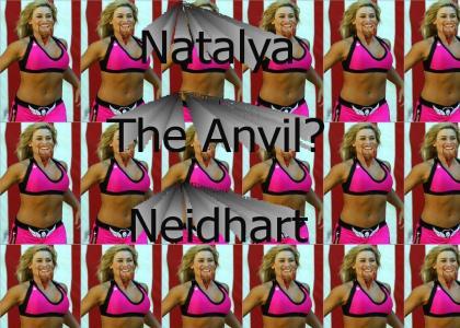 Natalya the Anvil Neidhart?