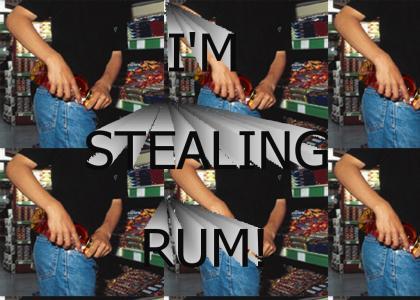 I'M STEALING RUM!
