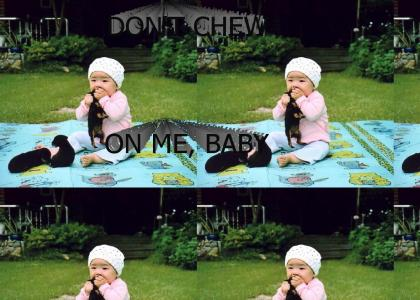 Don't Chew On Me, Baby