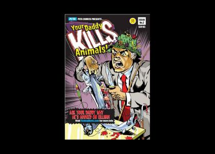 Your Daddy KILLS Animals    (PETA)