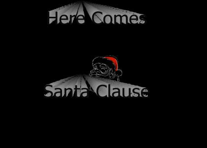 Here comes Santa Clause