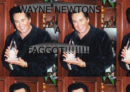 Wayne Newtons a FAGGOT!