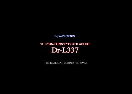 The Un-Funny Truth About Dr-L337