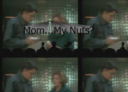 Mom...My nuts?