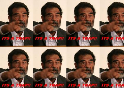 Saddam Hussein: ITS A TRAP!